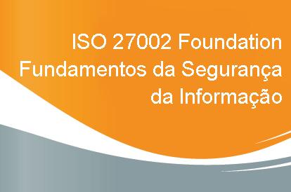 Curso ISO 27002 Foundation – Fundamentos da Segurança da Informação