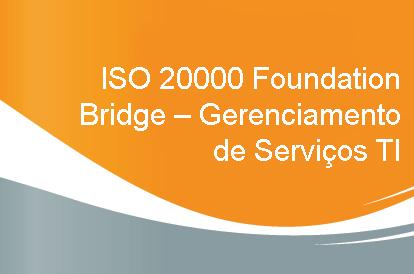Curso ISO 20000 Foundation Bridge – Gerenciamento de Serviços TI
