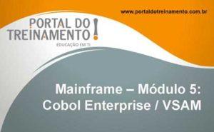 Mainframe – Módulo 5: Cobol Enterprise / VSAM