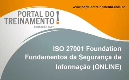 ISO 27001 Foundation – Fundamentos da Segurança da Informação (ONLINE PRESENCIAL) - Portal do Treinamento