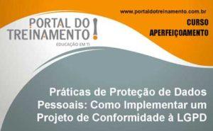 Práticas de Proteção de Dados Pessoais: Como Implementar um Projeto de Conformidade à LGPD