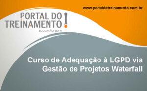Curso de Adequação à LGPD via Gestão de Projetos Waterfall