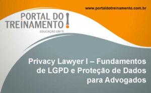 Privacy Lawyer I - Fundamentos de LGPD e Proteção de Dados para Advogados
